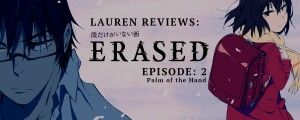 Lauren Reviews: ERASED Episode 2 (Palm of the Hand)