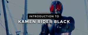 TBT: Intro to Kamen Rider Black