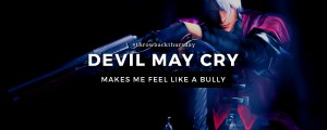 TBT - Devil May Cry Makes Me Feel Like a Bully