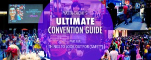 Yatta-Tachi's Ultimate Convention Guide: Things To Look Out For (Safety)