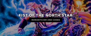 TBT - Fist of the North Star's Romanticism and Codes