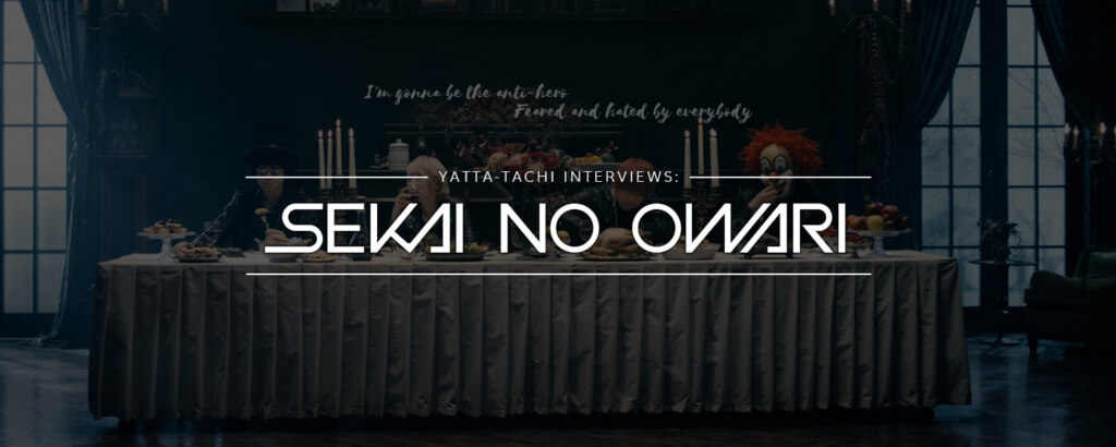 Yatta-Tachi: SEKAI NO OWARI Interview
