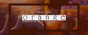 Orange Episode 6 Review