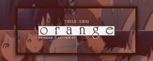 Orange Episode 7 Review (Letter 07)