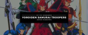TBT - Do You Remember Yoroiden Samurai Troopers (Ronin Warriors)?