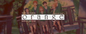 Orange Series Review [ Spoiler Free ]