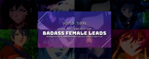 Anime Recommendation: Badass Female Leads