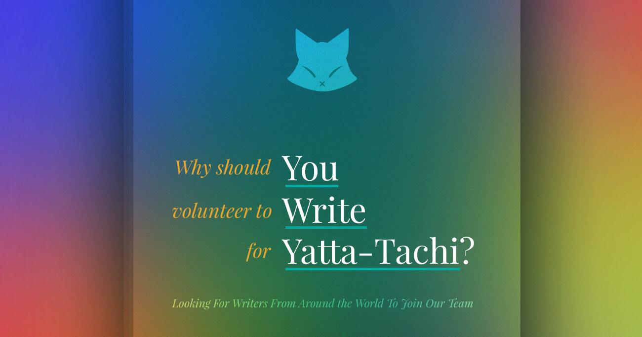 Why Should You Write For Yatta-Tachi?