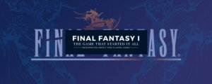 Final Fantasy I: the Game That Started It All