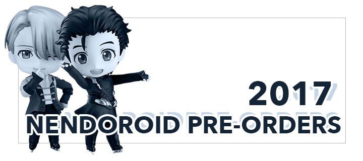 2017 Nendoroid Pre-Orders
