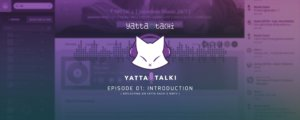 Yatta-Talki Podcast Episode 1 - Introduction [ Reflecting on Yatta-Tachi's Birth ]