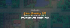 Otaku Parenting 101: Introducing Your Children to Pokémon Gaming