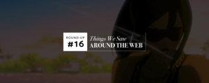 Things We Saw Around The Web #16