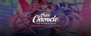 Brave Chronicle The Ruinmaker Light Novel Review [Spoiler Free]
