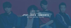 2017 Upcoming JPOP/JRock Concerts in the United States