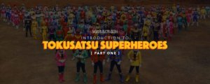 Intro to Tokusatsu Superheroes - Part 1