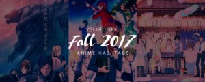 Fall 2017 Anime Hashtags