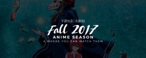Fall 2017 Anime & Where You Can Watch Them