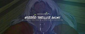 Anime Recommendation: Horror/Thiller Anime