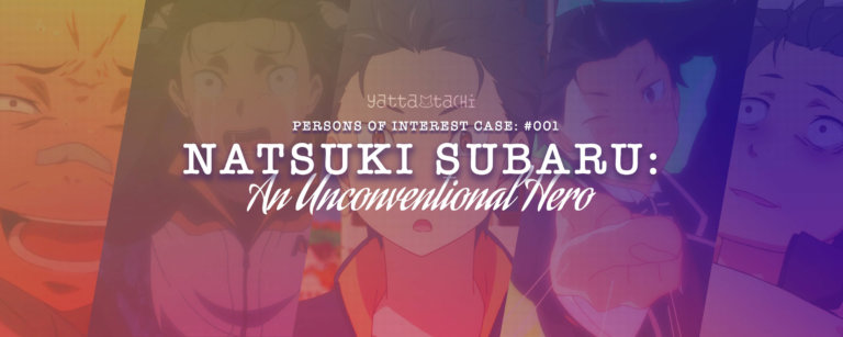 Persons of Interest Case #001: Natsuki Subaru - An Unconventional Hero [Spoilers]