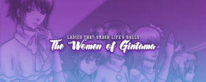 Ladies That Smash Life's Balls - The Women of Gintama