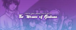 Ladies That Smash Life's Balls - The Women of Gintama