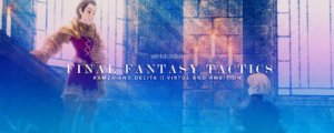 Final Fantasy Tactics: Ramza and Delita || Virtue and Ambition