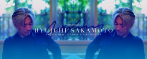 Ryuichi Sakamoto: From a New Listener's Perspective