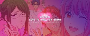 Wotakoi: Love is Hard for Otaku - A Show Literally About Nothing