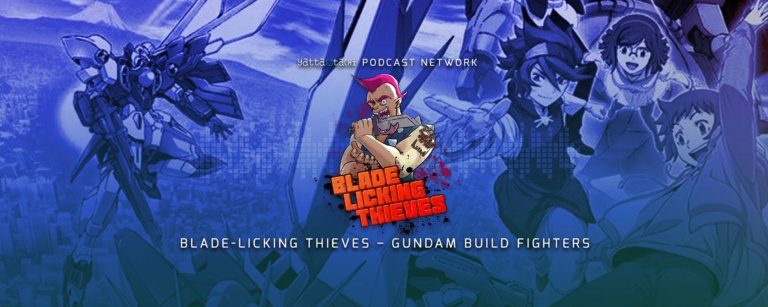 Blade Licking Thieves Podcast: Gundam Build Fighters