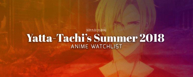 Yatta-Tachi's Summer 2018 Anime Watchlist