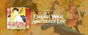 Elegant Yokai Apartment Life Manga First Impressions [Vol. 1-3] Review