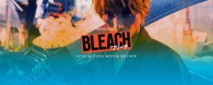 BLEACH Live-Action Movie Review