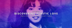 Discovering Plastic Love: The J-Pop Tune That Went Viral