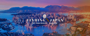 Finding Japan in Vancouver, Canada