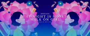 The Night Is Short, Walk On Girl Review