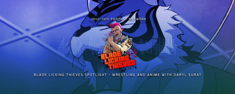 Blade Licking Thieves Spotlight - Wrestling and Anime with Daryl Surat