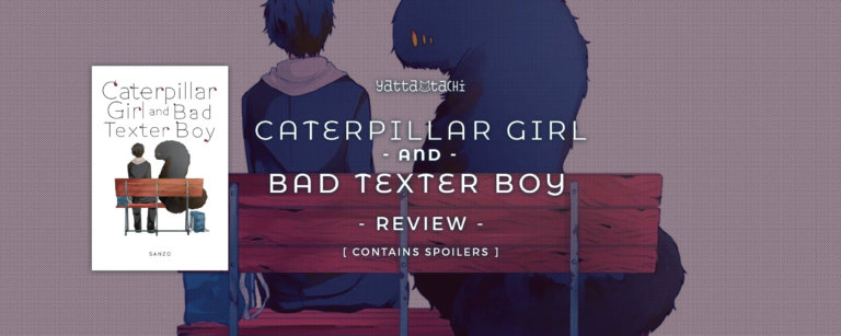 Caterpillar Girl and Bad Texter Boy Review [SPOILERS]