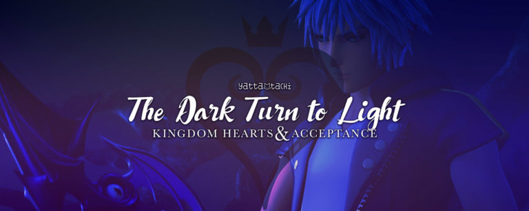 The Dark Turn to Light – Kingdom Hearts and Acceptance