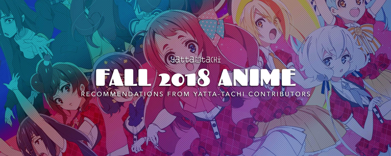 Fall 2018 anime recommendations yatta tachi
