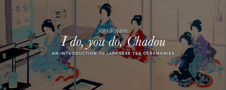 I do, you do, Chadou - An Introduction to Japanese Tea Ceremonies