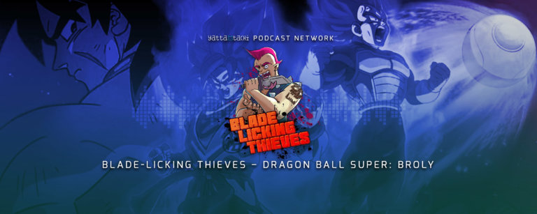 Blade Licking Thieves Podcast - Dragon Ball Super: Broly