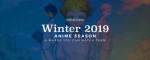 Winter 2019 Anime & Where To Watch Them
