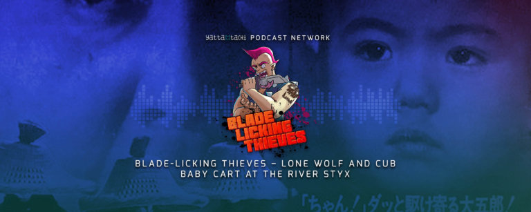 Blade Licking Thieves Podcast #46: Lone Wolf and Cub Baby Cart at the River Styx