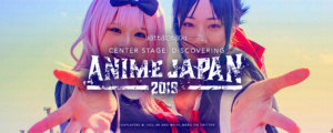 Center Stage: Discovering AnimeJapan 2019