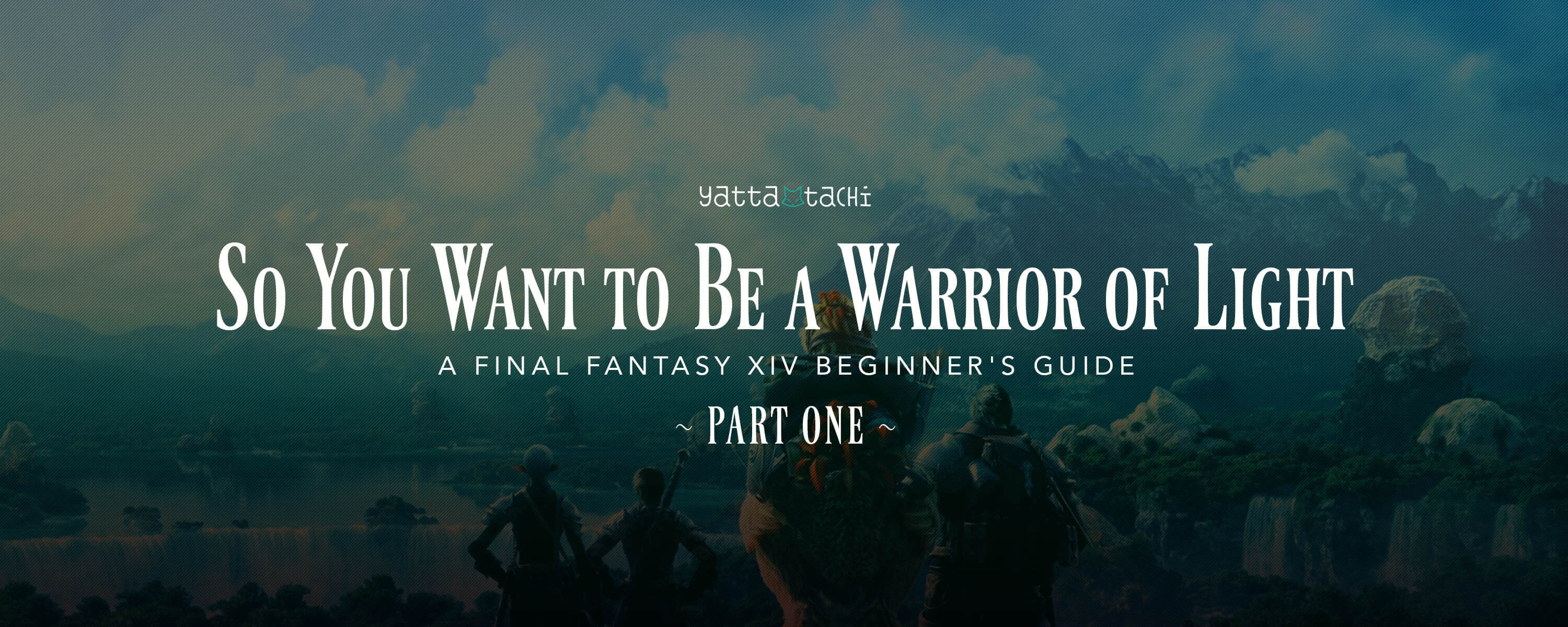 So You Want to Be a Warrior of Light ( FFXIV Beginner's Guide) Pt  1