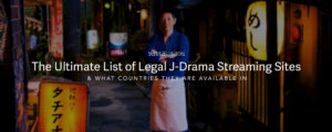 The Ultimate List of Legal J-Drama Streaming Sites
