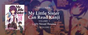 My Little Sister Can Read Kanji Volume 1 Light Novel Review [Spoilers]