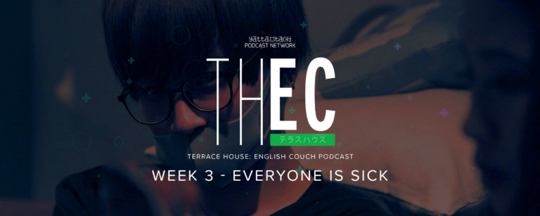 Terrace House: English Couch Podcast - Week 3 - Everyone is Sick