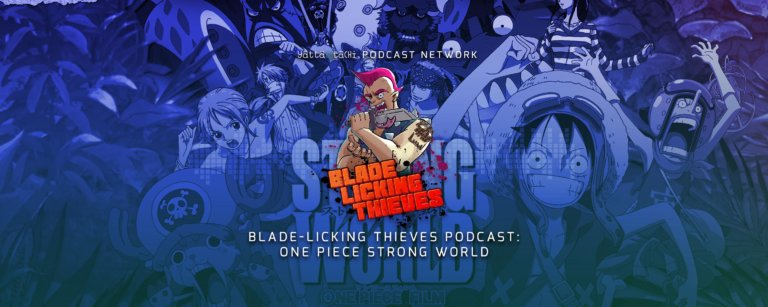 Blade Licking Thieves Podcast - One Piece Strong World
